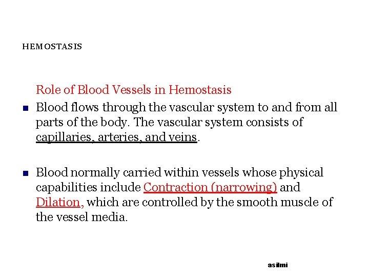 HEMOSTASIS n n Role of Blood Vessels in Hemostasis Blood flows through the vascular