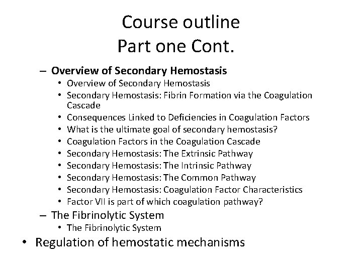 Course outline Part one Cont. – Overview of Secondary Hemostasis • Overview of Secondary