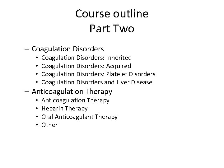 Course outline Part Two – Coagulation Disorders • • Coagulation Disorders: Inherited Coagulation Disorders:
