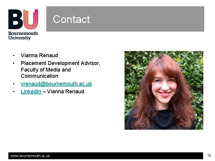 Contact • • Vianna Renaud Placement Development Advisor, Faculty of Media and Communication vrenaud@bournemouth.
