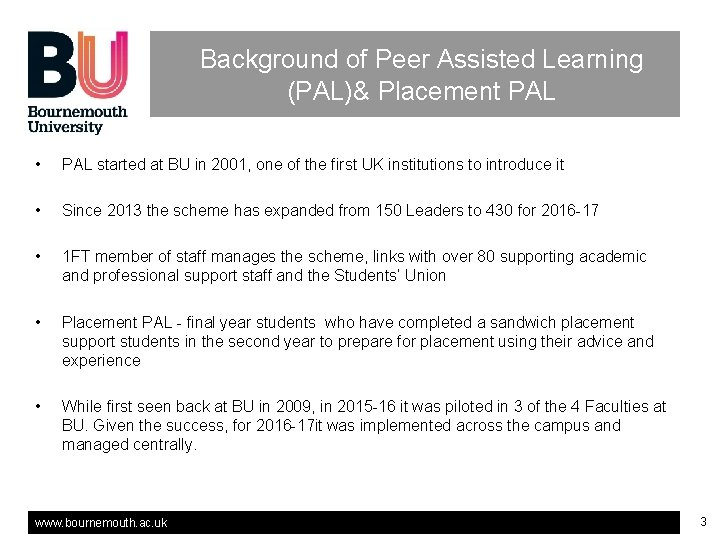 Background of Peer Assisted Learning (PAL)& Placement PAL • • PAL started at BU
