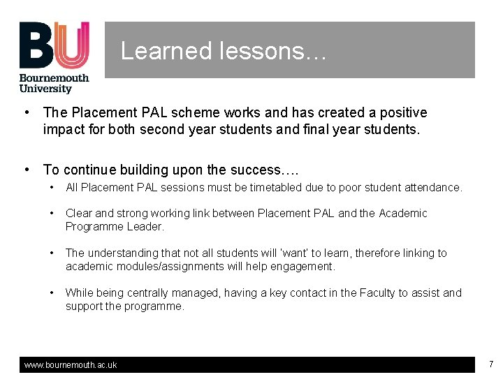 Learned lessons… • The Placement PAL scheme works and has created a positive impact