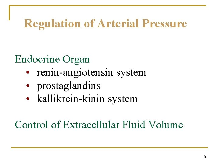 Regulation of Arterial Pressure Endocrine Organ • renin-angiotensin system • prostaglandins • kallikrein-kinin system