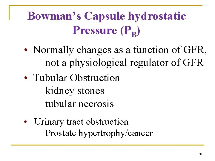 Bowman's Capsule hydrostatic Pressure (PB) • Normally changes as a function of GFR, not