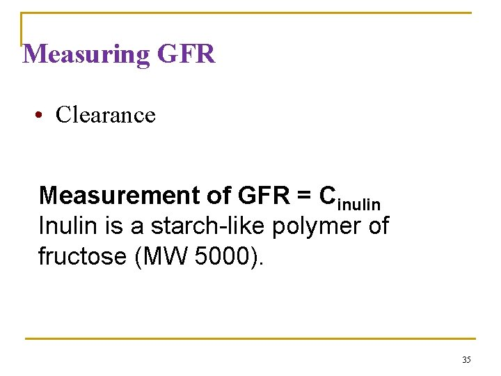 Measuring GFR • Clearance Measurement of GFR = Cinulin Inulin is a starch-like polymer