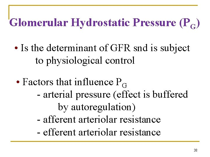 Glomerular Hydrostatic Pressure (PG) • Is the determinant of GFR snd is subject to