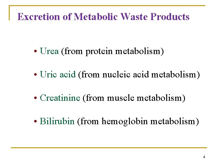 Excretion of Metabolic Waste Products • Urea (from protein metabolism) • Uric acid (from