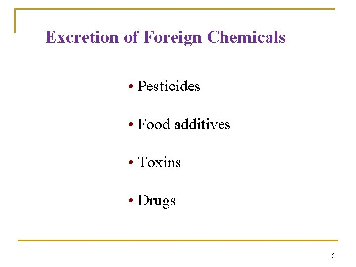 Excretion of Foreign Chemicals • Pesticides • Food additives • Toxins • Drugs 5