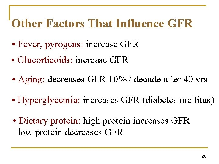 Other Factors That Influence GFR • Fever, pyrogens: increase GFR • Glucorticoids: increase GFR