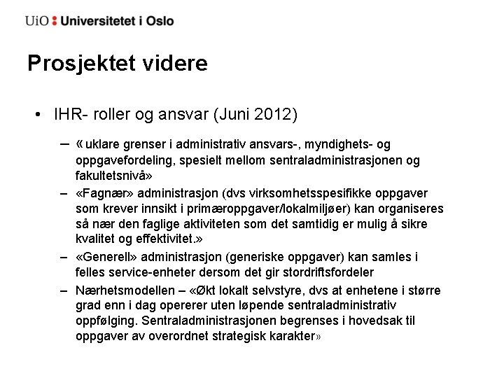 Prosjektet videre • IHR- roller og ansvar (Juni 2012) – «uklare grenser i administrativ