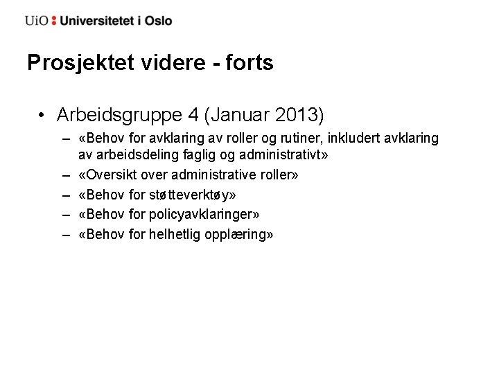 Prosjektet videre - forts • Arbeidsgruppe 4 (Januar 2013) – «Behov for avklaring av