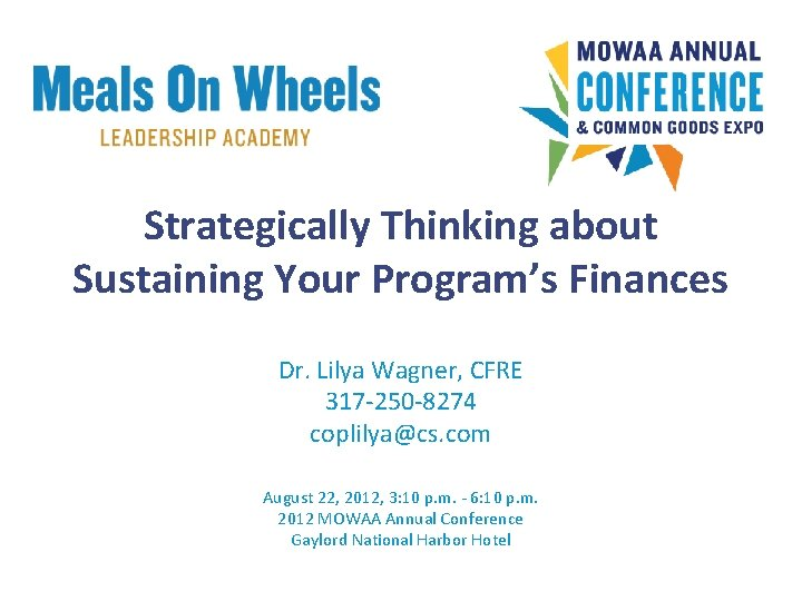 Strategically Thinking about Sustaining Your Program's Finances Dr. Lilya Wagner, CFRE 317 -250 -8274