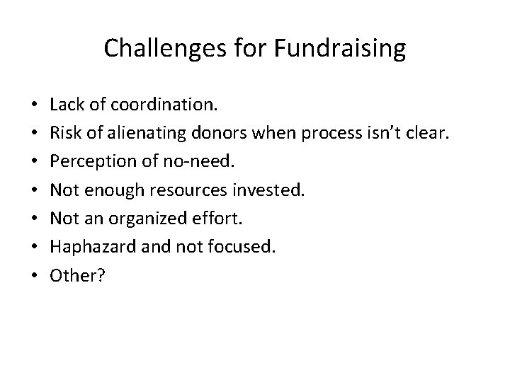 Challenges for Fundraising • • Lack of coordination. Risk of alienating donors when process