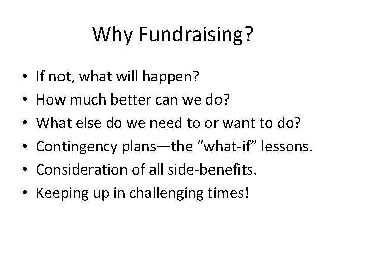 Why Fundraising? • • • If not, what will happen? How much better can