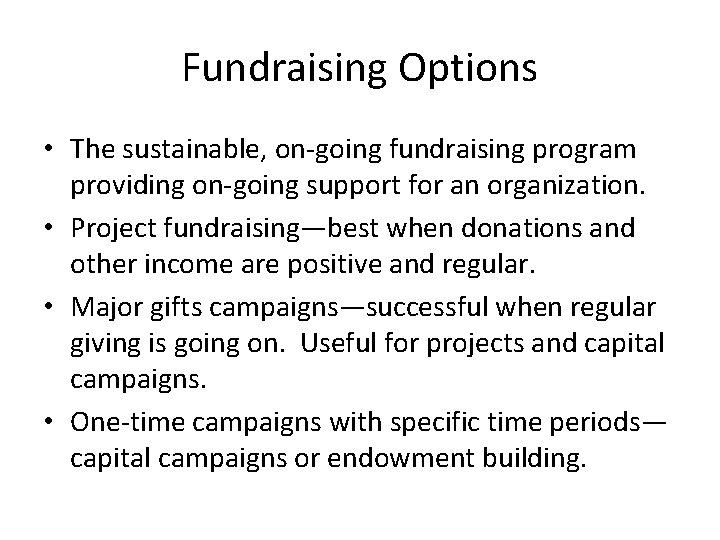Fundraising Options • The sustainable, on-going fundraising program providing on-going support for an organization.