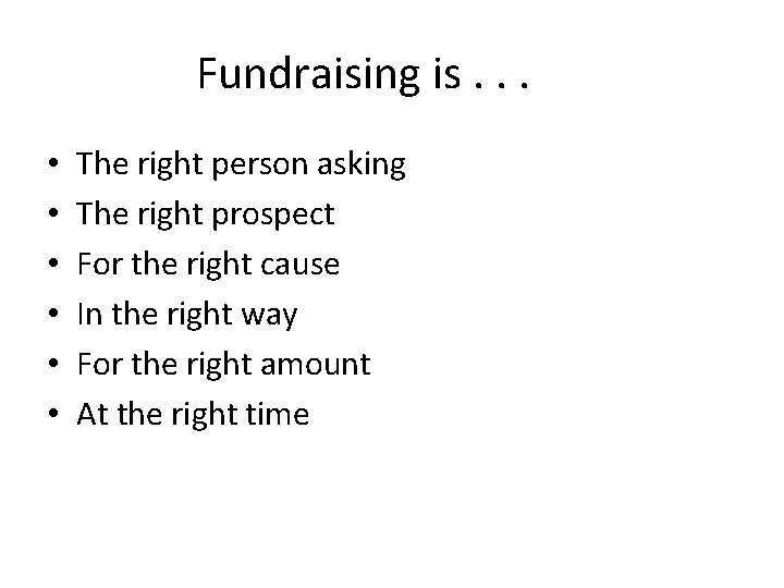 Fundraising is. . . • • • The right person asking The right prospect