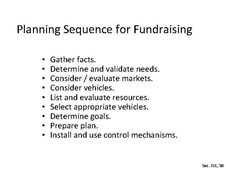 Planning Sequence for Fundraising • • • Gather facts. Determine and validate needs. Consider