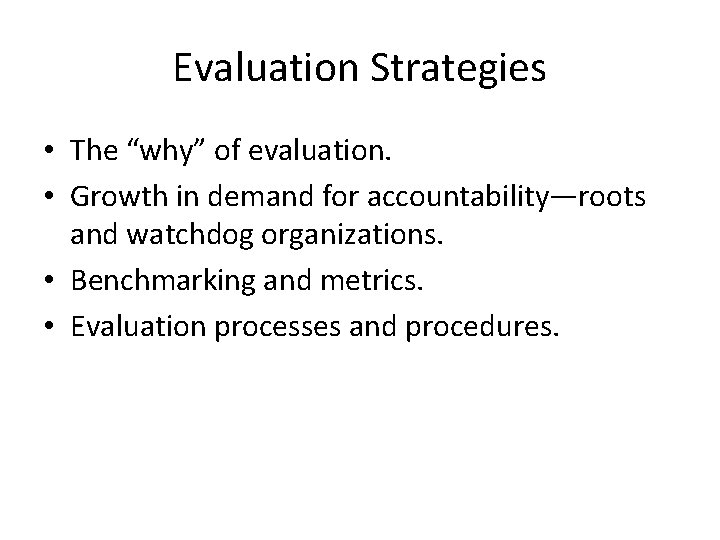 """Evaluation Strategies • The """"why"""" of evaluation. • Growth in demand for accountability—roots and"""