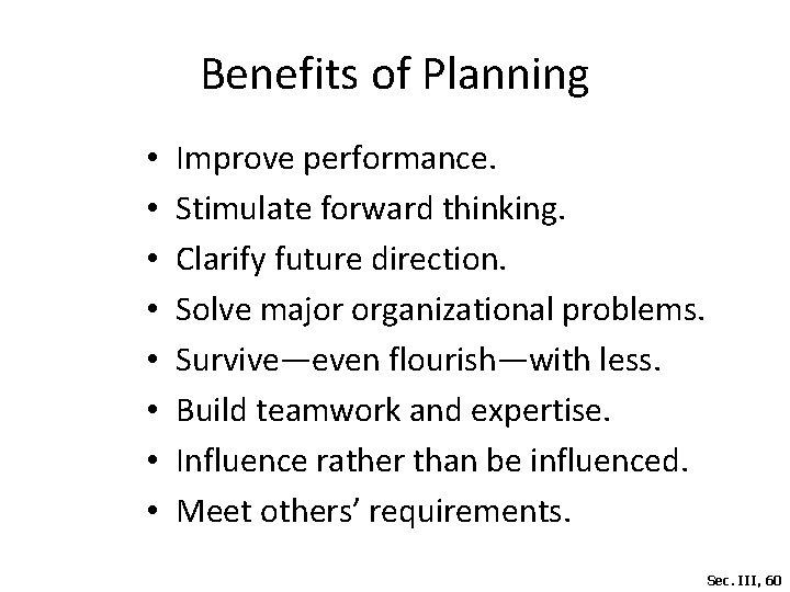 Benefits of Planning • • Improve performance. Stimulate forward thinking. Clarify future direction. Solve