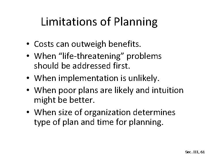 """Limitations of Planning • Costs can outweigh benefits. • When """"life-threatening"""" problems should be"""