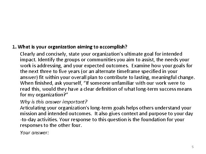 1. What is your organization aiming to accomplish? Clearly and concisely, state your organization's