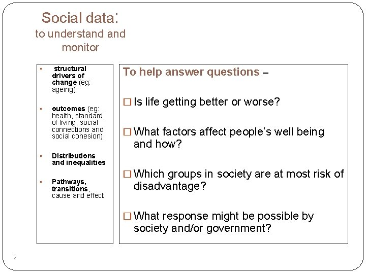 Social data: to understand monitor • structural drivers of change (eg: ageing) • outcomes