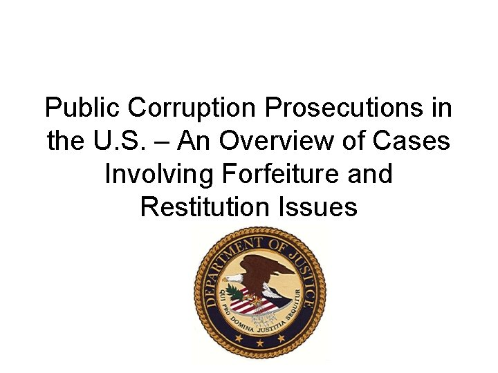 Public Corruption Prosecutions in the U. S. – An Overview of Cases Involving Forfeiture