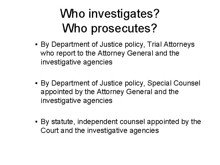 Who investigates? Who prosecutes? • By Department of Justice policy, Trial Attorneys who report
