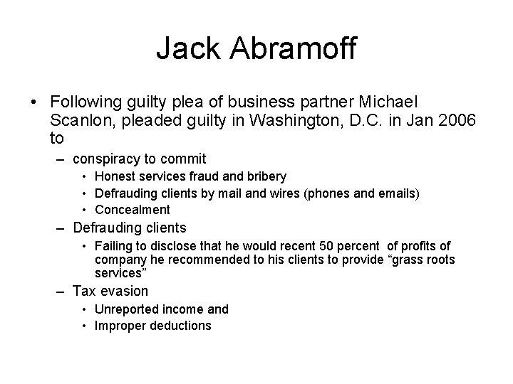 Jack Abramoff • Following guilty plea of business partner Michael Scanlon, pleaded guilty in