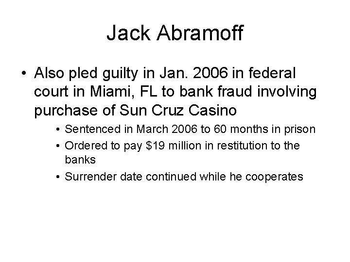 Jack Abramoff • Also pled guilty in Jan. 2006 in federal court in Miami,