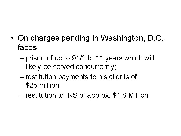 • On charges pending in Washington, D. C. faces – prison of up