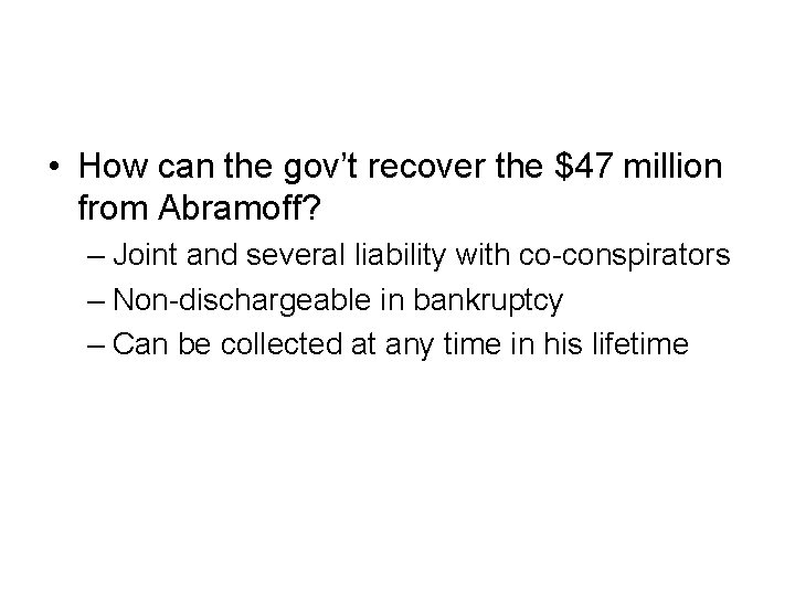 • How can the gov't recover the $47 million from Abramoff? – Joint