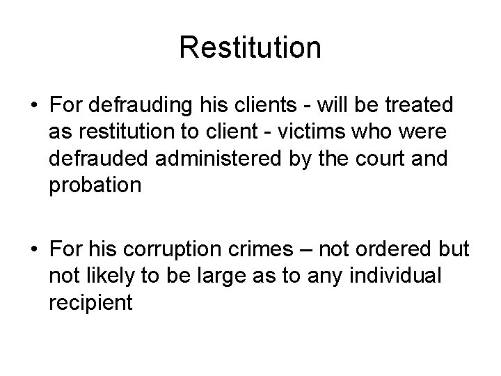 Restitution • For defrauding his clients - will be treated as restitution to client