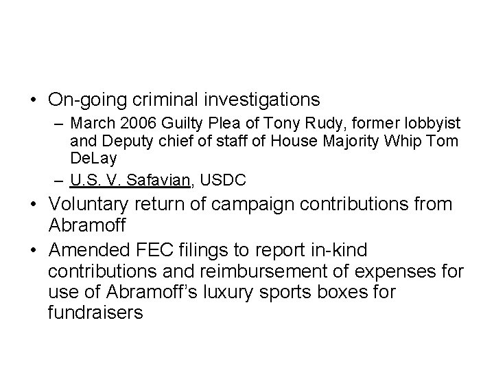 • On-going criminal investigations – March 2006 Guilty Plea of Tony Rudy, former