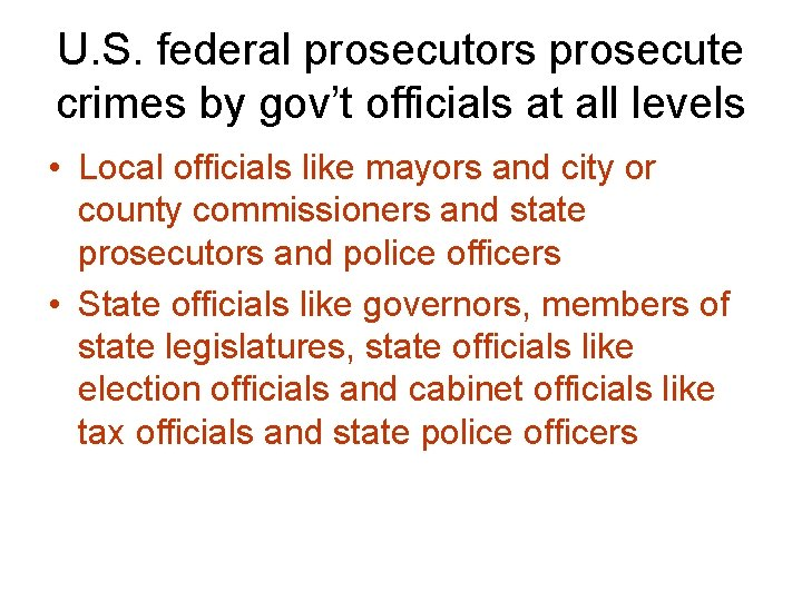 U. S. federal prosecutors prosecute crimes by gov't officials at all levels • Local