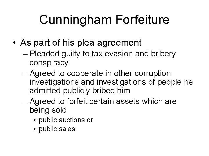 Cunningham Forfeiture • As part of his plea agreement – Pleaded guilty to tax