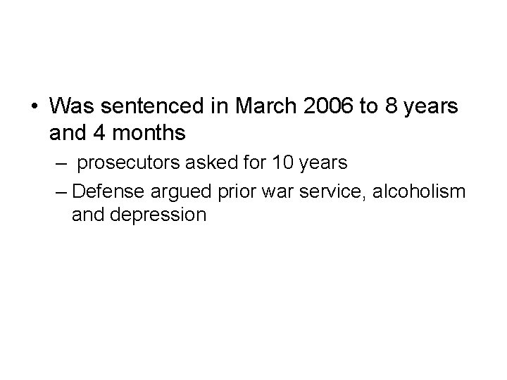 • Was sentenced in March 2006 to 8 years and 4 months –
