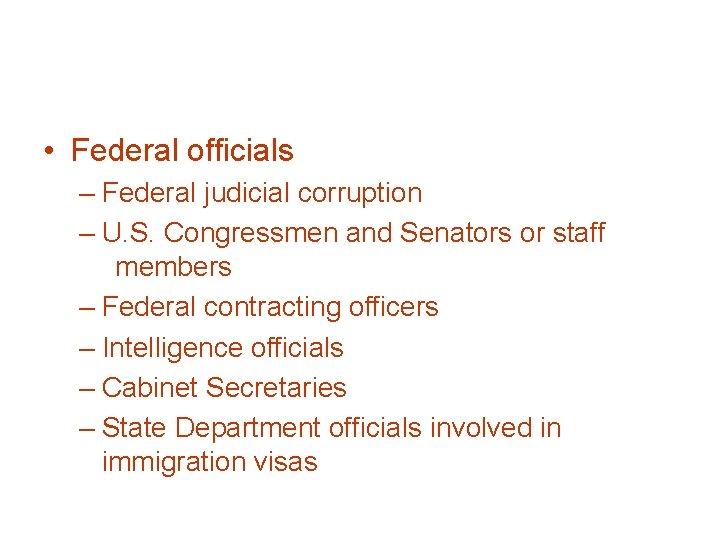 • Federal officials – Federal judicial corruption – U. S. Congressmen and Senators