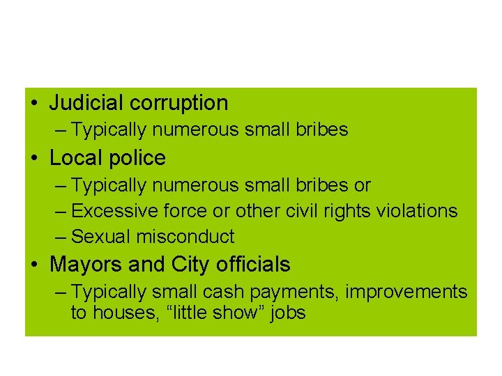 • Judicial corruption – Typically numerous small bribes • Local police – Typically
