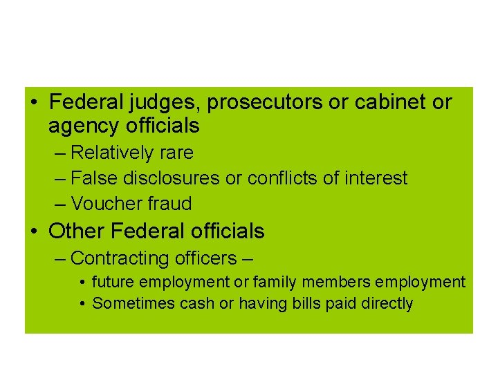• Federal judges, prosecutors or cabinet or agency officials – Relatively rare –