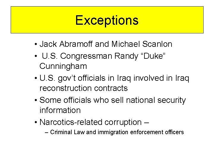 "Exceptions • Jack Abramoff and Michael Scanlon • U. S. Congressman Randy ""Duke"" Cunningham"