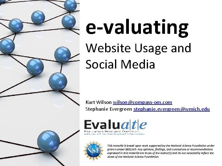 e-valuating Website Usage and Social Media Kurt Wilson wilson@compass-om. com Stephanie Evergreen stephanie. evergreen@wmich.