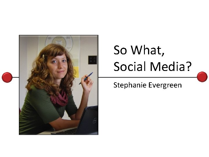 KARL INTRO So What, Social Media? Stephanie Evergreen