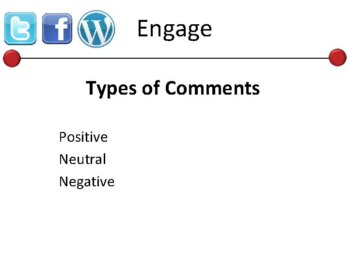Engage Types of Comments Positive Neutral Negative