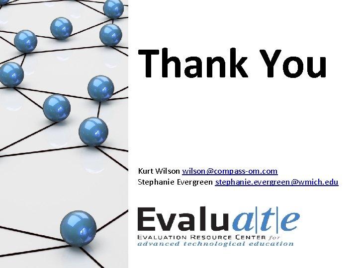 Thank You Kurt Wilson wilson@compass-om. com Stephanie Evergreen stephanie. evergreen@wmich. edu