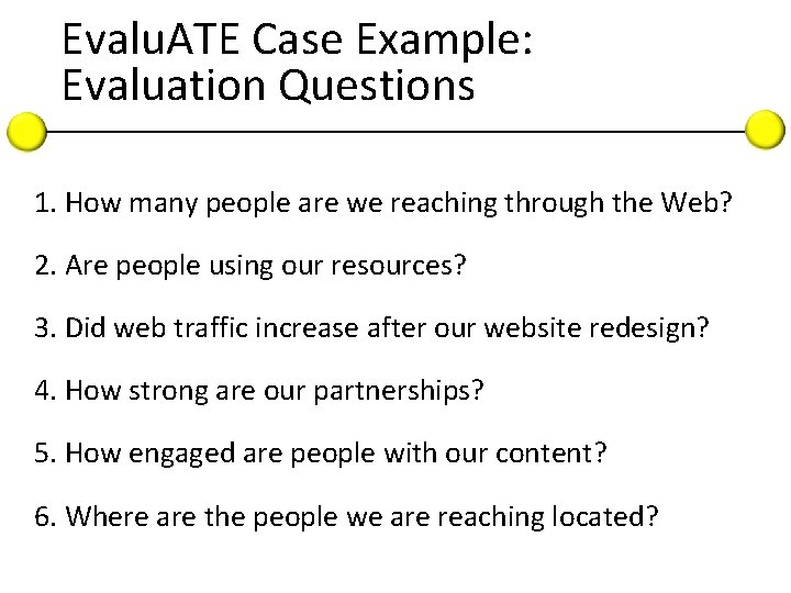 Evalu. ATE Case Example: Evaluation Questions 1. How many people are we reaching through