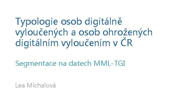 Typologie osob digitálně vyloučených a osob ohrožených digitálním vyloučením v ČR Segmentace na datech