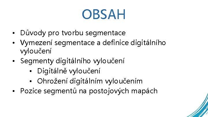 OBSAH • Důvody pro tvorbu segmentace • Vymezení segmentace a definice digitálního vyloučení •
