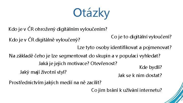 Otázky Kdo je v ČR ohrožený digitálním vyloučením? Co je to digitální vyloučení? Kdo