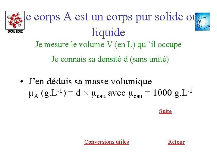 Le corps A est un corps pur solide ou liquide Je mesure le volume